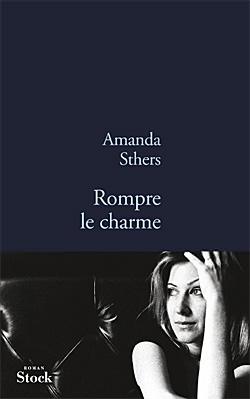 Rompre le charme Amanda Sthers