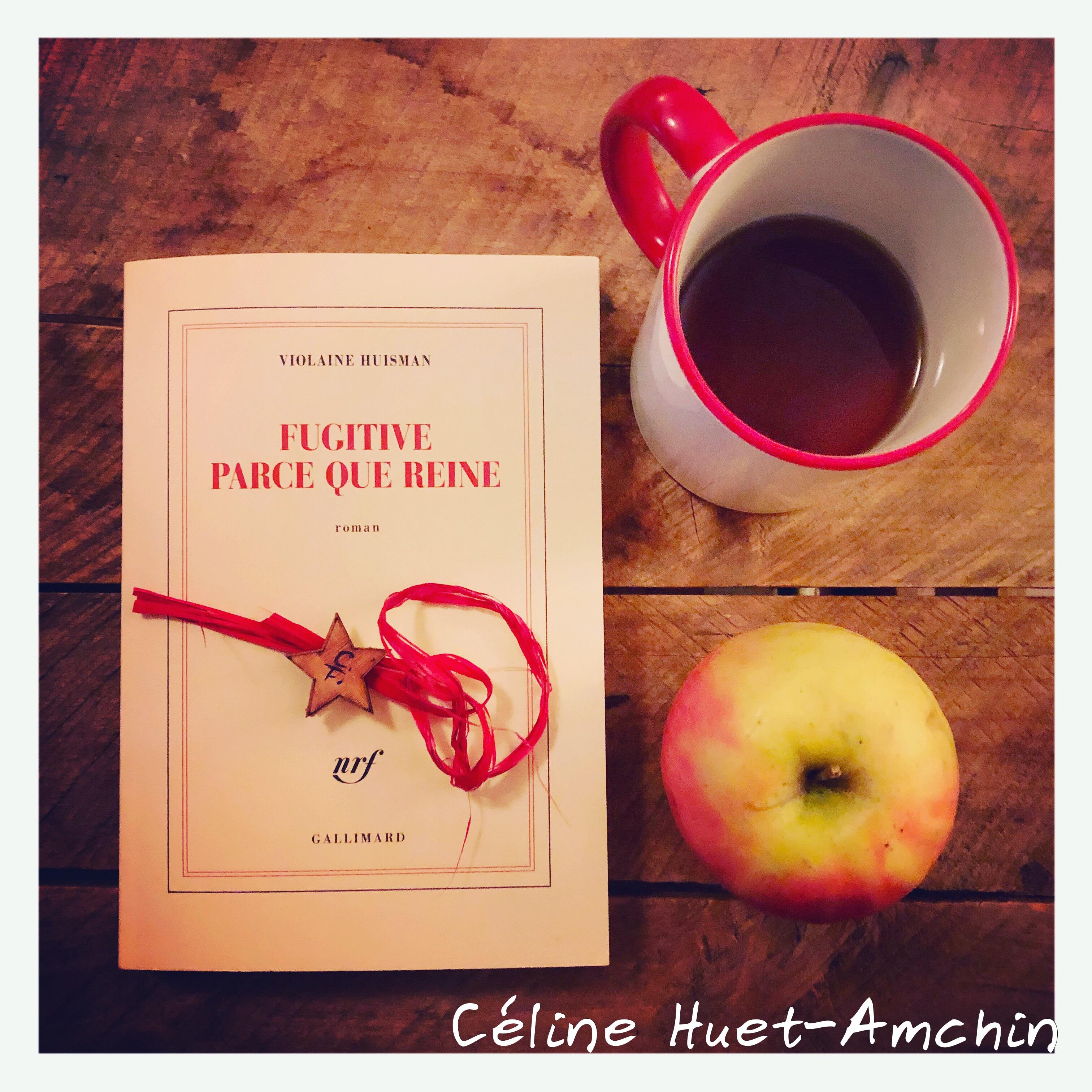 Fugitive parce que Reine Violaine Huisman Gallimard